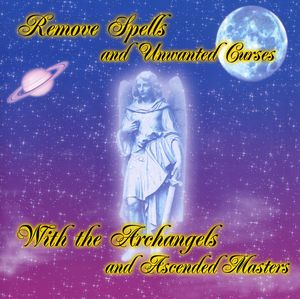 Remove Spells & Unwanted Curses with Archangels