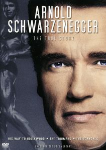 Arnold Schwarzenegger: True Story Unauthorized