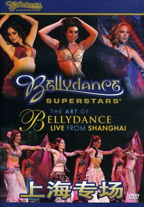 Bellydance Superstars: The Art of Bellydance: Live From Shanghai