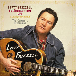 An Article From Life: The Complete Recordings , Lefty Frizzell