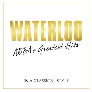 Waterloo: Abba's Greatest Hits in Classical /  Various