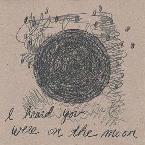 I Heard You Were on the Moon