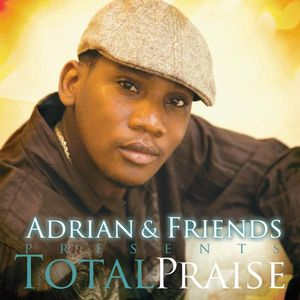 Adrian & Friends Presents Total Praise
