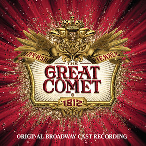 Natasha, Pierre and The Great Comet Of 1812 (Original Broadway Cast Recording)