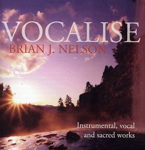 Vocalise-Instrumental & Vocal Music of Brian J. Nelson