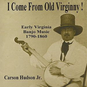 I Come from Old Virginny! Early Virginia Banjo Mus