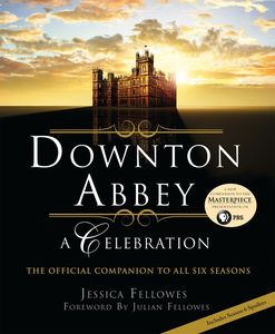 Downton Abbey: A Celebration: The Official Companion to All Six Seasons