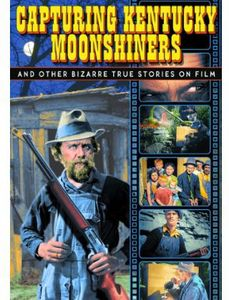Capturing Kentucky Moonshiners and Other Bizarre True Stories on Film