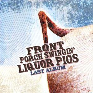 Front Porch Swingin' Liquor Pigs : Last Album