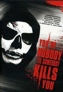 You're Nobody Til Somebody Kills You