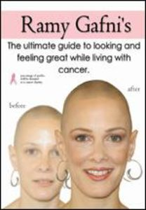 Ramy Gafni's The Ultimate Guide to Looking and Feeling Great While Living With Cancer [Import]