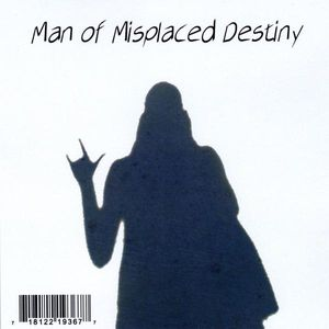 Man of Misplaced Destiny