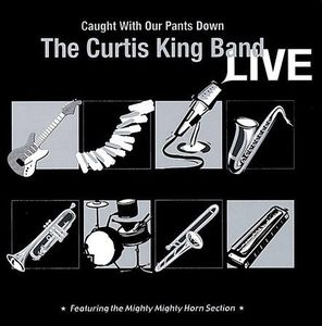 Curtis King Band Live: Caught with Our Pants Down