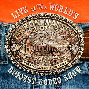 Live At The World's Biggest Rodeo Show , Aaron Watson