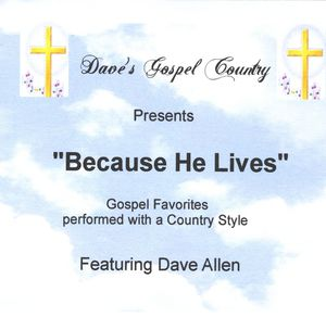 Dave's Gospel Country (Because He Lives)