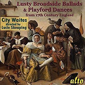 Lusty Broadside Ballads & Playford Dances from 17