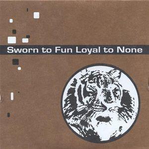 Sworn to Fun Loyal to None
