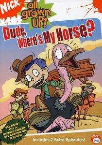 All Grown Up!: Dude, Where's My Horse?