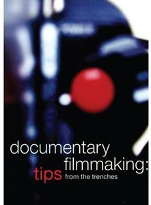 Documentary Filmmaking: Tips From the Trenches