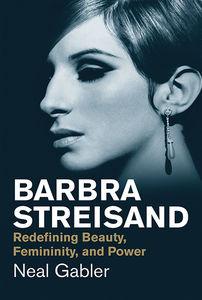 Barbra Streisand: Redefining Beauty, Femininity, and Power (Jewish Lives)