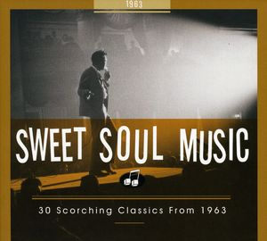 Sweet Soul Music: 30 Scorching Classics From 1963