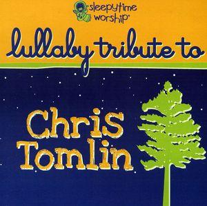 Sleepytime Worship Chris Tomlin Lullaby Tribute