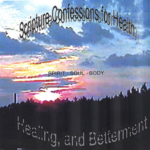Scripture Confessions For Health, Healing and Betterment - Spirit-Soul