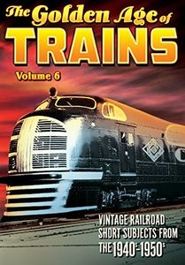 Trains: The Golden Age of Trains Volume 6