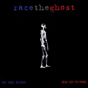 Race the Ghost : In the Drink/ Devil Got My Radio