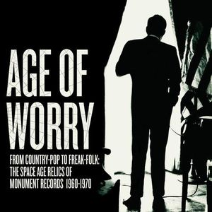 Age Of Worry From Country-Pop To Freak-Folk: The Space Age Relics Of Monument Records 1960-1970 /  Various