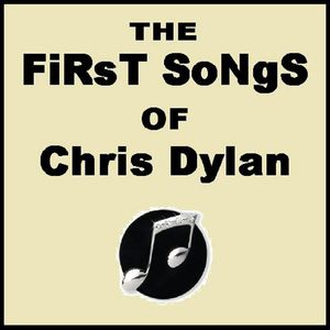 First Songs of Chris Dylan