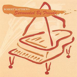 Matthews, Robert : Surrounded By Friends