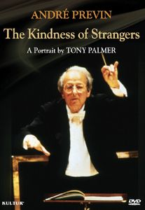Andre Previn: The Kindness of Strangers: A Portrait by Tony Palmer
