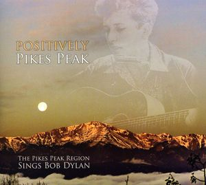Positively Pikes Peak: Sings Bob Dylan /  Various