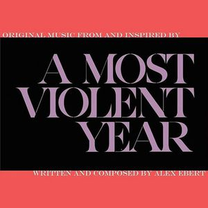 A Most Violent Year (Music From and Inspired by the Motion Picture)