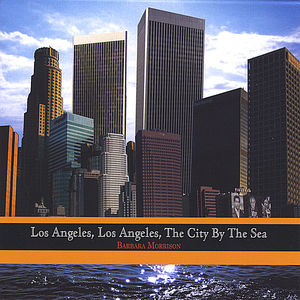 Los Angeles Los Angeles the City By the Sea