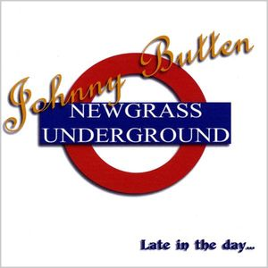 Butten, Johnny & Newgrass Underground : Late in the Day