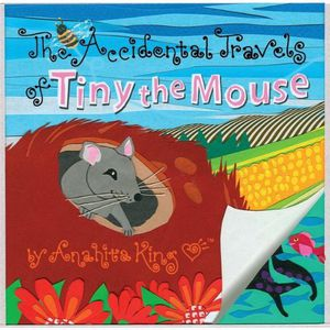 Tiny the Mouse the Accidental Travels of