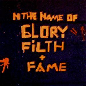 Glory Filth + Fame
