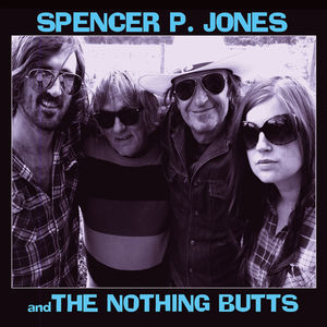 Spencer P. Jones and the Nothing Butts