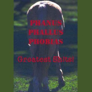 Phanus Phallus Phobias-Greatest SH!TS!