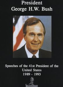George H.W. Bush: Speeches of the 41st President 1989-1993