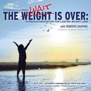 Weight Is Over: Hypnosis /  Meditation for Lasting