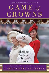 Game of Crowns: Elizabeth, Camilla, Kate and the Throne