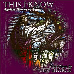 This I Know: Ageless Hymns of Faith