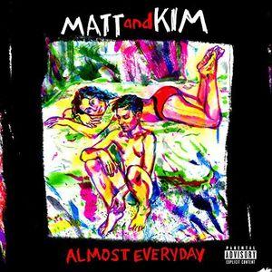 Almost Everyday , Matt & Kim