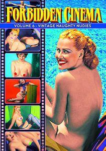 Forbidden Cinema 6: Vintage Naughty Nudies