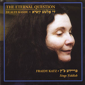 Eternal Question: Fraidy Katz Sings Yiddish