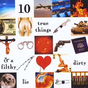 10 True Things & a Filthy Dirty Lie