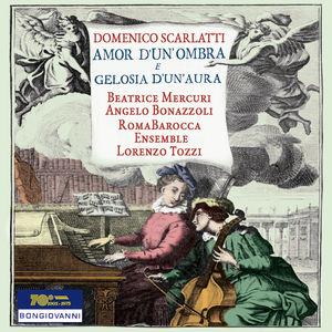 Domenico Scarlatti: Amor d'un'ombra e gelosia d'un'aura